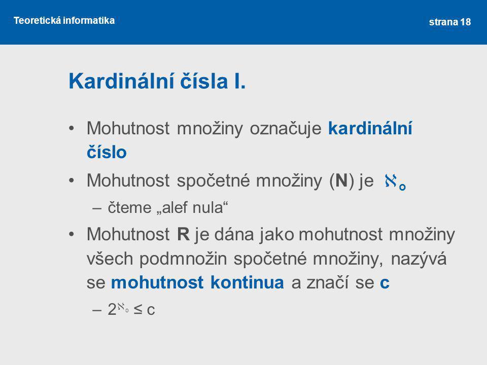"""Teoretická informatika Kardinální čísla I. Mohutnost množiny označuje kardinální číslo Mohutnost spočetné množiny (N) je  o –čteme """"alef nula"""" Mohut"""