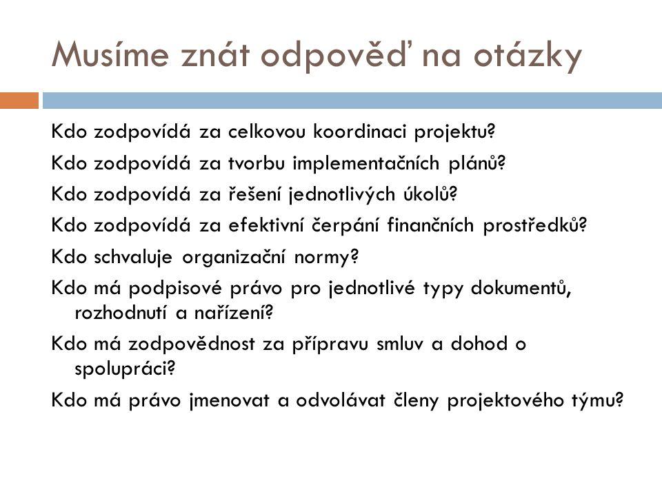 Musíme znát odpověď na otázky Kdo zodpovídá za celkovou koordinaci projektu.