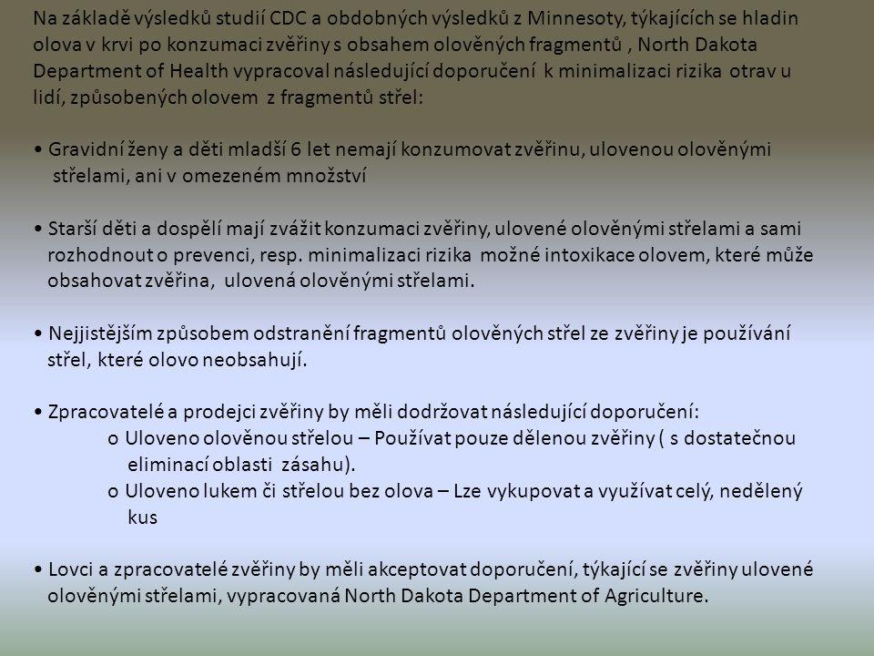 Na základě výsledků studií CDC a obdobných výsledků z Minnesoty, týkajících se hladin olova v krvi po konzumaci zvěřiny s obsahem olověných fragmentů, North Dakota Department of Health vypracoval následující doporučení k minimalizaci rizika otrav u lidí, způsobených olovem z fragmentů střel: Gravidní ženy a děti mladší 6 let nemají konzumovat zvěřinu, ulovenou olověnými střelami, ani v omezeném množství Starší děti a dospělí mají zvážit konzumaci zvěřiny, ulovené olověnými střelami a sami rozhodnout o prevenci, resp.