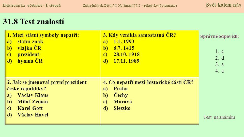 31.8 Test znalostí Správné odpovědi: 1.c 2.d 3.a 4.a Test na známku Elektronická učebnice - I. stupeň Základní škola Děčín VI, Na Stráni 879/2 – přísp