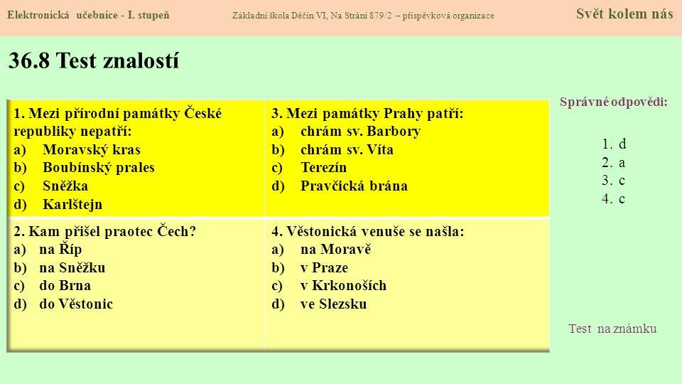 36.8 Test znalostí Správné odpovědi: 1.d 2.a 3.c 4.c Test na známku Elektronická učebnice - I.