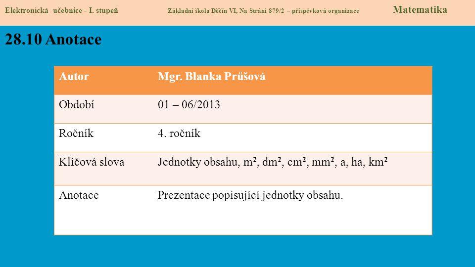 AutorMgr. Blanka Průšová Období01 – 06/2013 Ročník4. ročník Klíčová slovaJednotky obsahu, m 2, dm 2, cm 2, mm 2, a, ha, km 2 AnotacePrezentace popisuj