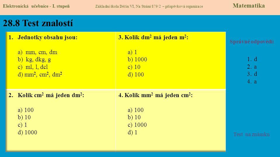 28.8 Test znalostí Správné odpovědi: 1.d 2.a 3.d 4.a Test na známku Elektronická učebnice - I. stupeň Základní škola Děčín VI, Na Stráni 879/2 – přísp