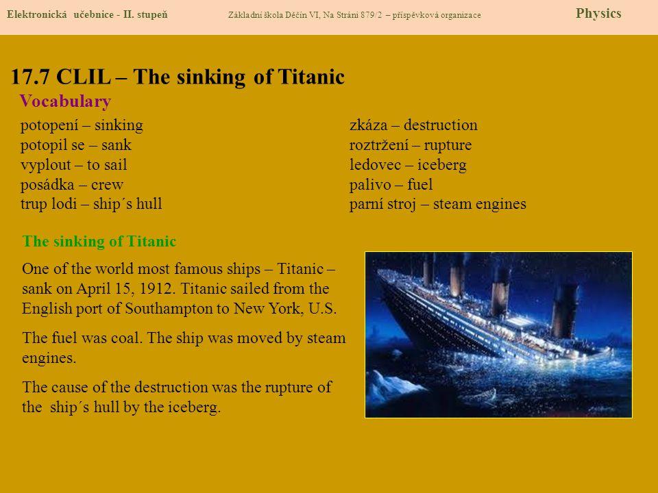 17.7 CLIL – The sinking of Titanic Elektronická učebnice - II. stupeň Základní škola Děčín VI, Na Stráni 879/2 – příspěvková organizace Physics Vocabu