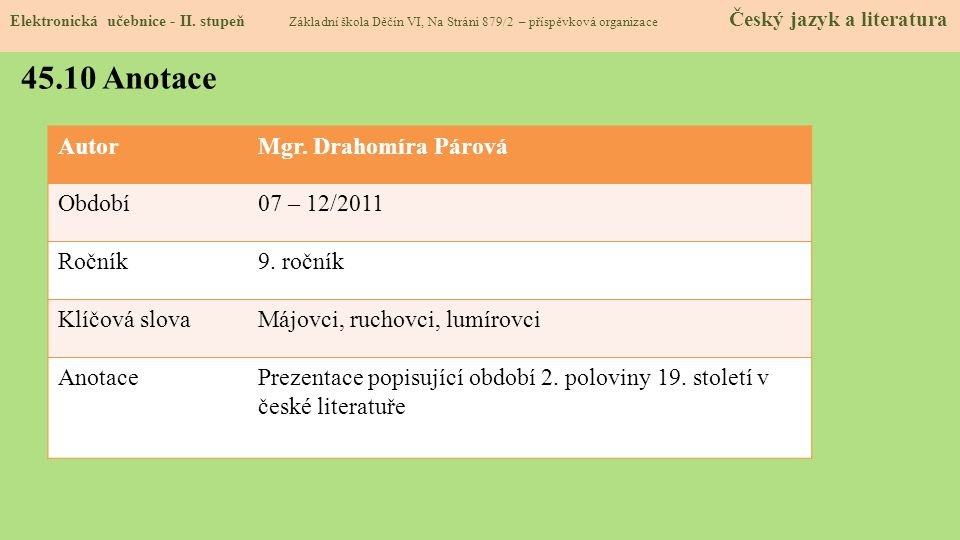 AutorMgr. Drahomíra Párová Období07 – 12/2011 Ročník9. ročník Klíčová slovaMájovci, ruchovci, lumírovci AnotacePrezentace popisující období 2. polovin