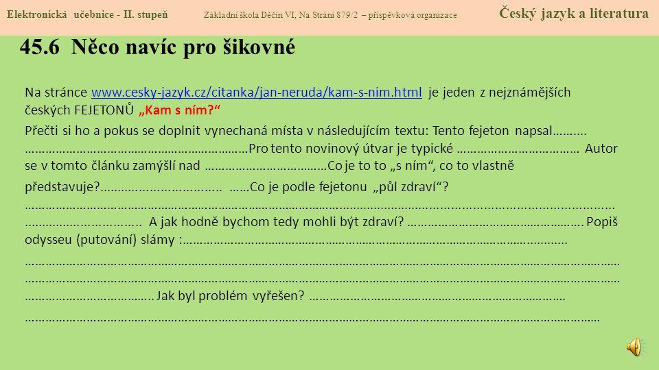"""45.6 Něco navíc pro šikovné Na stránce www.cesky-jazyk.cz/citanka/jan-neruda/kam-s-nim.html je jeden z nejznámějších českých FEJETONŮ """"Kam s ním?""""www."""