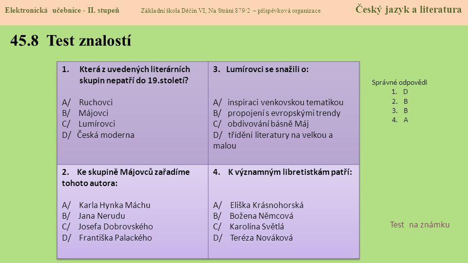 45.8 Test znalostí Správné odpovědi 1.D 2.B 3.B 4.A Test na známku Elektronická učebnice - II. stupeň Základní škola Děčín VI, Na Stráni 879/2 – přísp