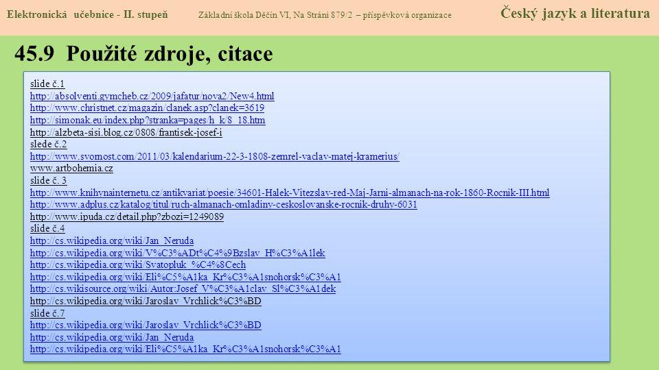 45.9 Použité zdroje, citace slide č.1 http://absolventi.gymcheb.cz/2009/jafatur/nova2/New4.html http://www.christnet.cz/magazin/clanek.asp?clanek=3619