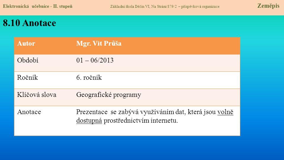 AutorMgr. Vít Průša Období01 – 06/2013 Ročník6. ročník Klíčová slovaGeografické programy AnotacePrezentace se zabývá využíváním dat, která jsou volně