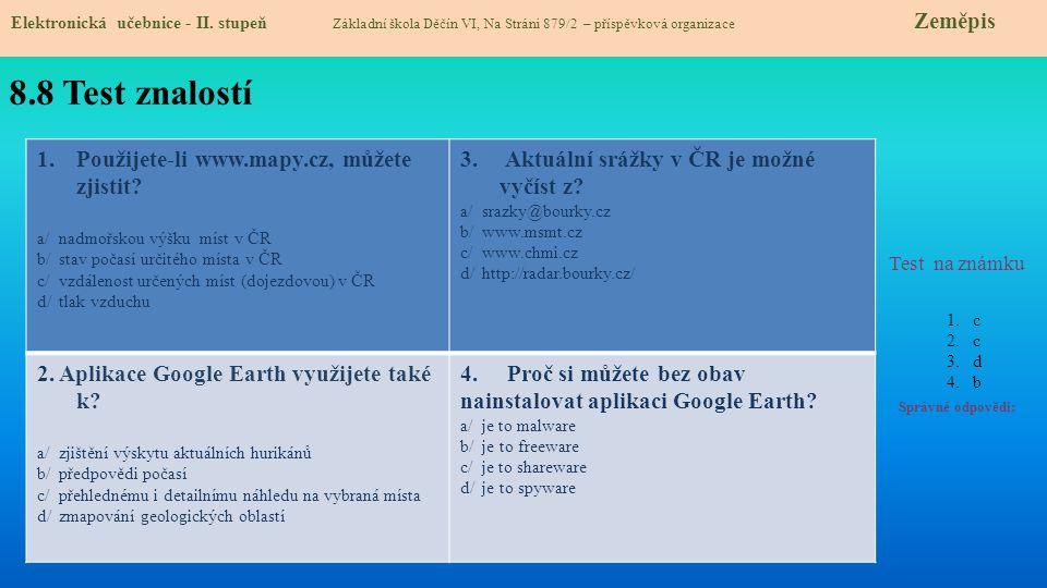 8.8 Test znalostí Správné odpovědi: 1.Použijete-li www.mapy.cz, můžete zjistit? a/ nadmořskou výšku míst v ČR b/ stav počasí určitého místa v ČR c/ vz