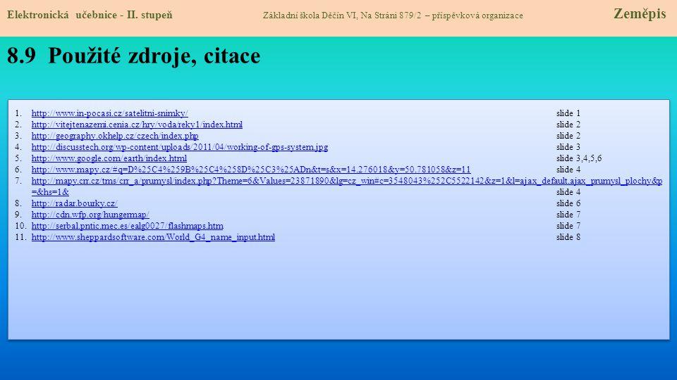 1.http://www.in-pocasi.cz/satelitni-snimky/ slide 1http://www.in-pocasi.cz/satelitni-snimky/ 2.http://vitejtenazemi.cenia.cz/hry/voda/reky1/index.html