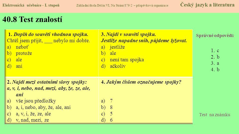 40.8 Test znalostí Správné odpovědi: 1.c 2.b 3.a 4.b Test na známku Elektronická učebnice - I.