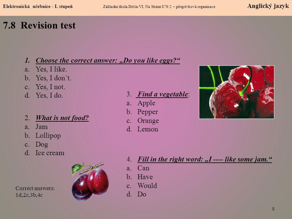 8 7.8 Revision test Elektronická učebnice - I. stupeň Základní škola Děčín VI, Na Stráni 879/2 – příspěvková organizace Anglický jazyk 1.Choose the co