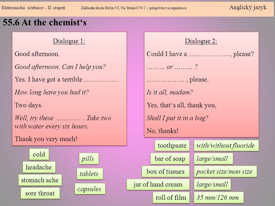 55.6 At the chemist's Elektronická učebnice - II. stupeň Základní škola Děčín VI, Na Stráni 879/2 – příspěvková organizace Anglický jazyk Dialogue 1: