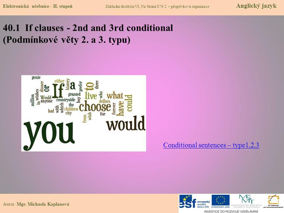 40.1 If clauses - 2nd and 3rd conditional (Podmínkové věty 2. a 3. typu) Elektronická učebnice - II. stupeň Základní školěčín VI, Na Stráni 879/2 – př