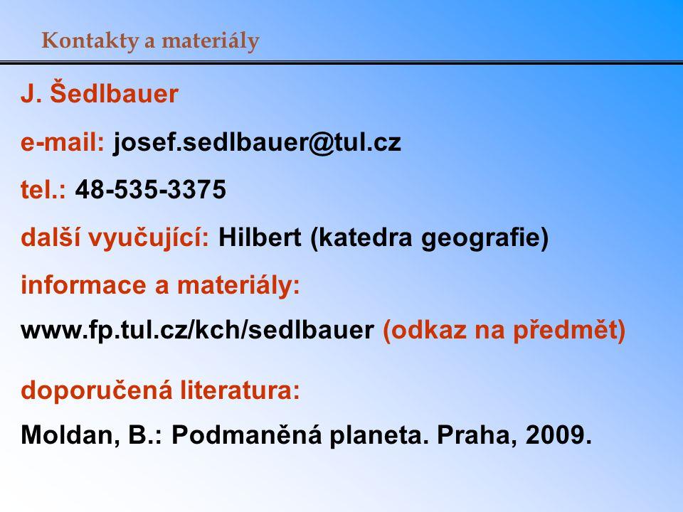 J. Šedlbauer e-mail: josef.sedlbauer@tul.cz tel.: 48-535-3375 další vyučující: Hilbert (katedra geografie) informace a materiály: www.fp.tul.cz/kch/se