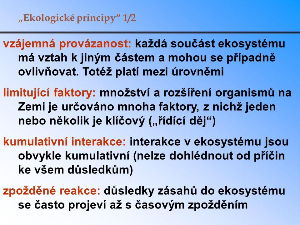 """""""Ekologické principy 1/2 vzájemná provázanost: každá součást ekosystému má vztah k jiným částem a mohou se případně ovlivňovat."""