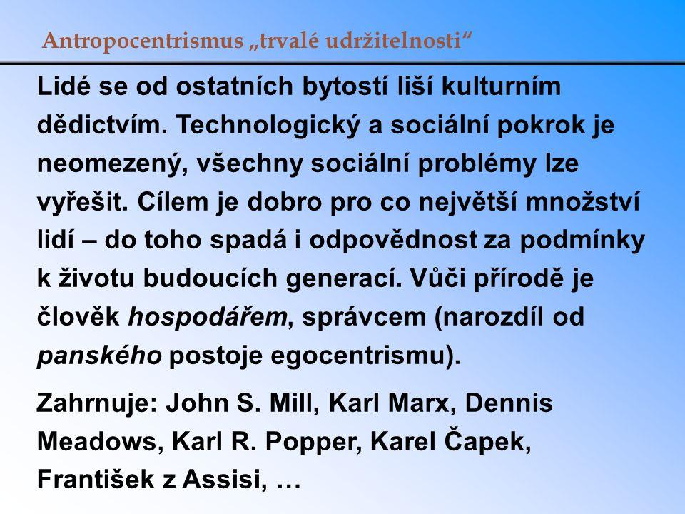 """Antropocentrismus """"trvalé udržitelnosti"""" Lidé se od ostatních bytostí liší kulturním dědictvím. Technologický a sociální pokrok je neomezený, všechny"""