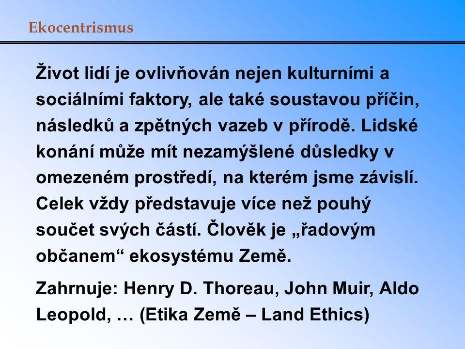 Ekocentrismus Život lidí je ovlivňován nejen kulturními a sociálními faktory, ale také soustavou příčin, následků a zpětných vazeb v přírodě. Lidské k