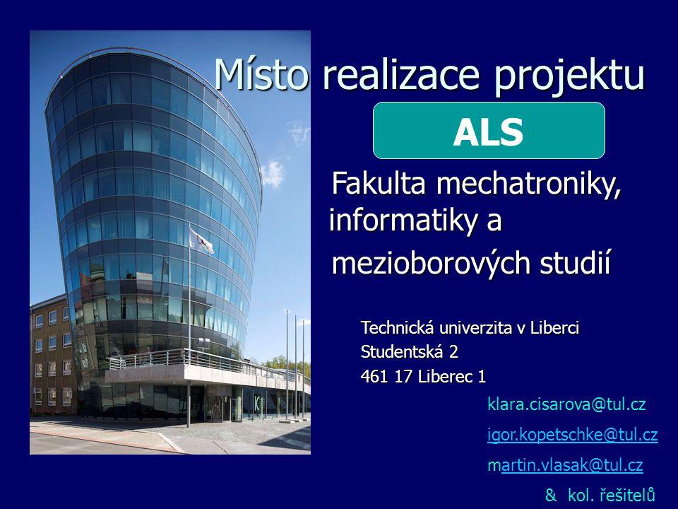 Místo realizace projektu Fakulta mechatroniky, informatiky a Fakulta mechatroniky, informatiky a mezioborových studií mezioborových studií Technická u