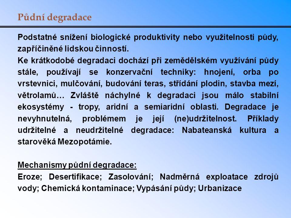 Půdní degradace Podstatné snížení biologické produktivity nebo využitelnosti půdy, zapříčiněné lidskou činností. Ke krátkodobé degradaci dochází při z