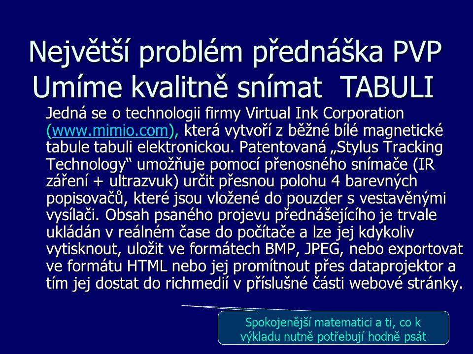 Největší problém přednáška PVP Umíme kvalitně snímat TABULI Jedná se o technologii firmy Virtual Ink Corporation (www.mimio.com), která vytvoří z běžné bílé magnetické tabule tabuli elektronickou.