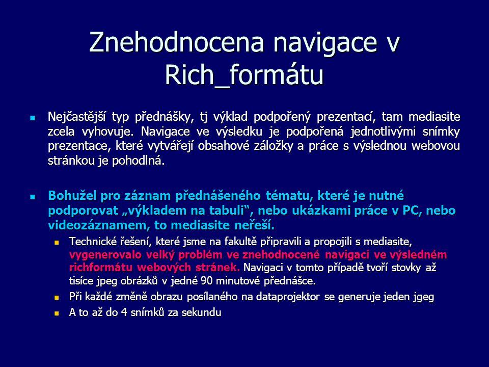 Znehodnocena navigace v Rich_formátu Nejčastější typ přednášky, tj výklad podpořený prezentací, tam mediasite zcela vyhovuje. Navigace ve výsledku je