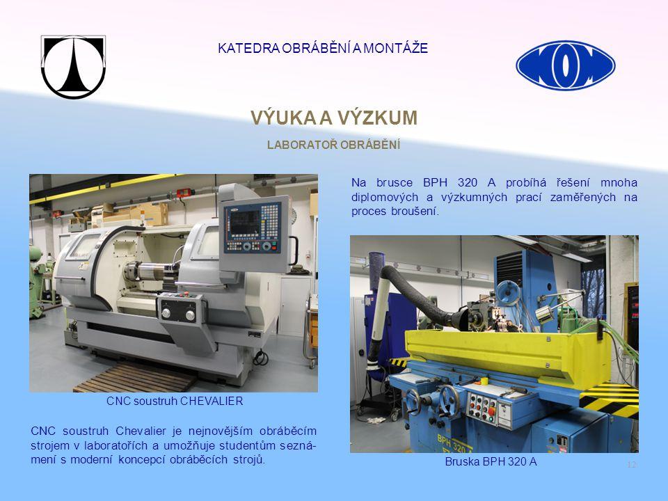 12 CNC soustruh CHEVALIER Bruska BPH 320 A Na brusce BPH 320 A probíhá řešení mnoha diplomových a výzkumných prací zaměřených na proces broušení. CNC