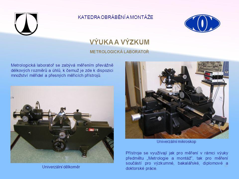 15 Univerzální dělkoměr Univerzální mikroskop Metrologická laboratoř se zabývá měřením převážně délkových rozměrů a úhlů, k čemuž je zde k dispozici m