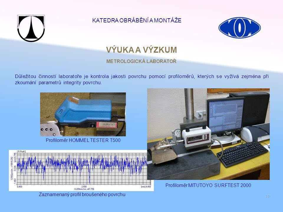 16 Profiloměr HOMMEL TESTER T500 Profiloměr MITUTOYO SURFTEST 2000 VÝUKA A VÝZKUM METROLOGICKÁ LABORATOŘ Zaznamenaný profil broušeného povrchu Důležit