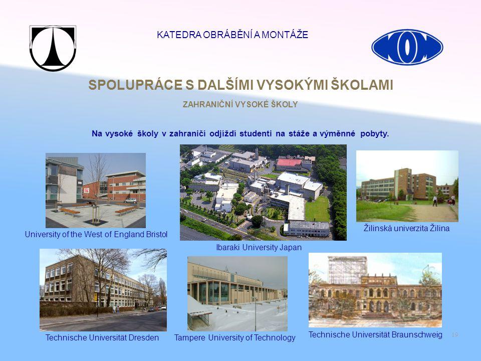 19 SPOLUPRÁCE S DALŠÍMI VYSOKÝMI ŠKOLAMI Technische Universität Braunschweig Technische Universität Dresden University of the West of England Bristol
