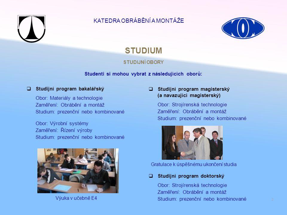 2  Studijní program doktorský Obor: Strojírenská technologie Zaměření: Obrábění a montáž Studium: prezenční nebo kombinované  Studijní program magis
