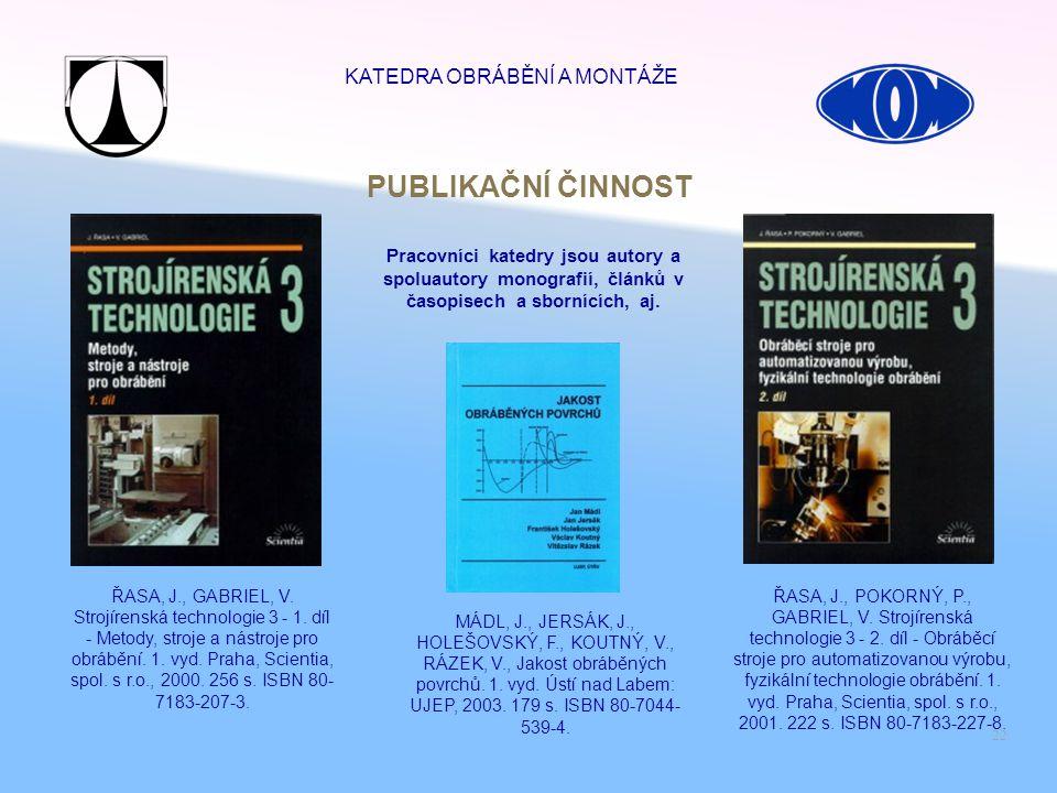22 ŘASA, J., GABRIEL, V. Strojírenská technologie 3 - 1. díl - Metody, stroje a nástroje pro obrábění. 1. vyd. Praha, Scientia, spol. s r.o., 2000. 25