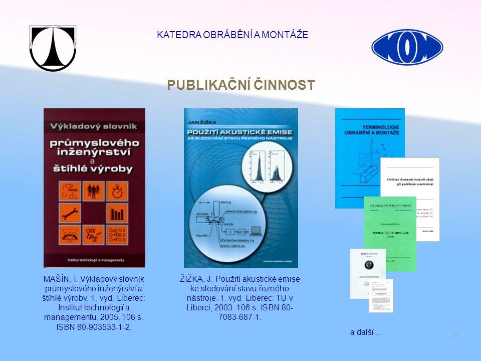 24 PUBLIKAČNÍ ČINNOST MAŠÍN, I. Výkladový slovník průmyslového inženýrství a štíhlé výroby. 1. vyd. Liberec: Institut technologií a managementu, 2005.