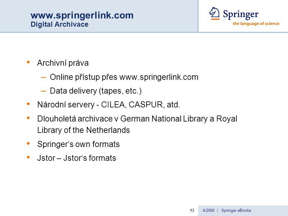 4/2006 | Springer eBooks13 www.springerlink.com Digital Archivace Archivní práva – Online přístup přes www.springerlink.com – Data delivery (tapes, etc.) Národní servery - CILEA, CASPUR, atd.