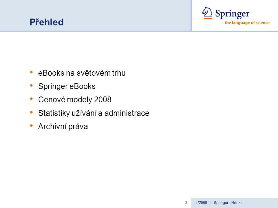 4/2006 | Springer eBooks3 Přehled eBooks na světovém trhu Springer eBooks Cenové modely 2008 Statistiky užívání a administrace Archivní práva