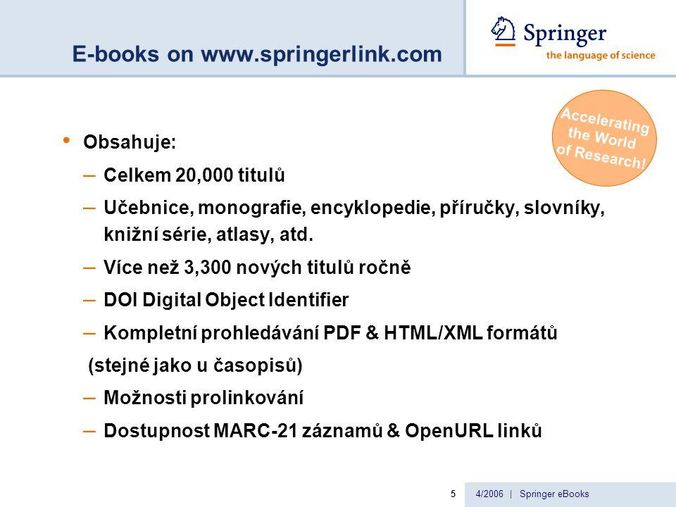 4/2006 | Springer eBooks5 E-books on www.springerlink.com Obsahuje: – Celkem 20,000 titulů – Učebnice, monografie, encyklopedie, příručky, slovníky, knižní série, atlasy, atd.
