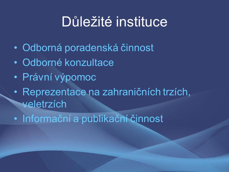 Důležité instituce Odborná poradenská činnost Odborné konzultace Právní výpomoc Reprezentace na zahraničních trzích, veletrzích Informační a publikačn