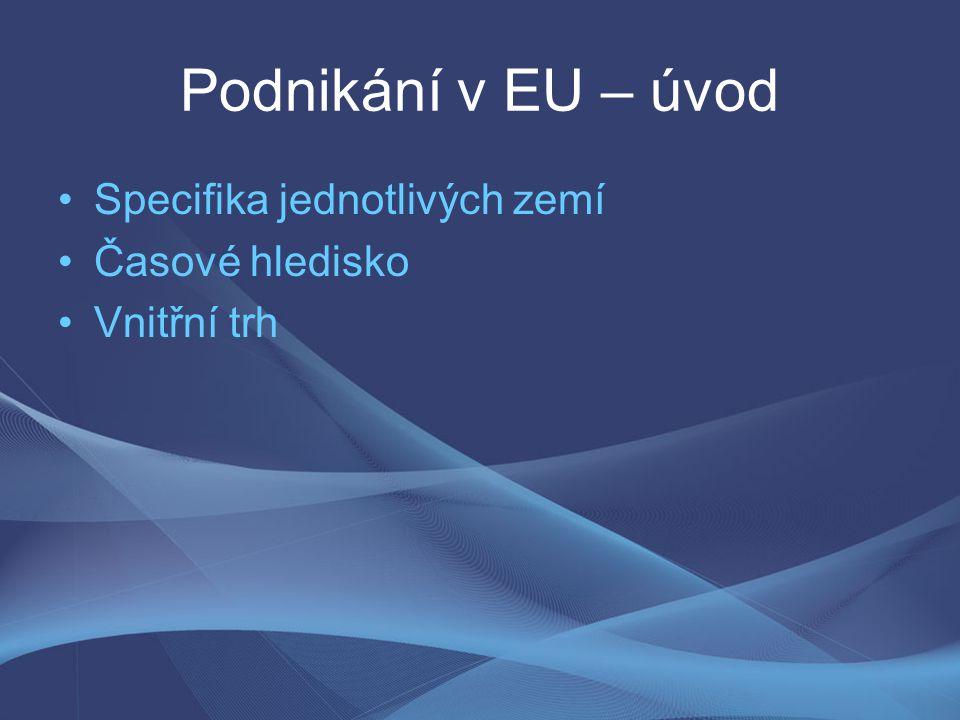 Podnikání v EU – úvod Specifika jednotlivých zemí Časové hledisko Vnitřní trh