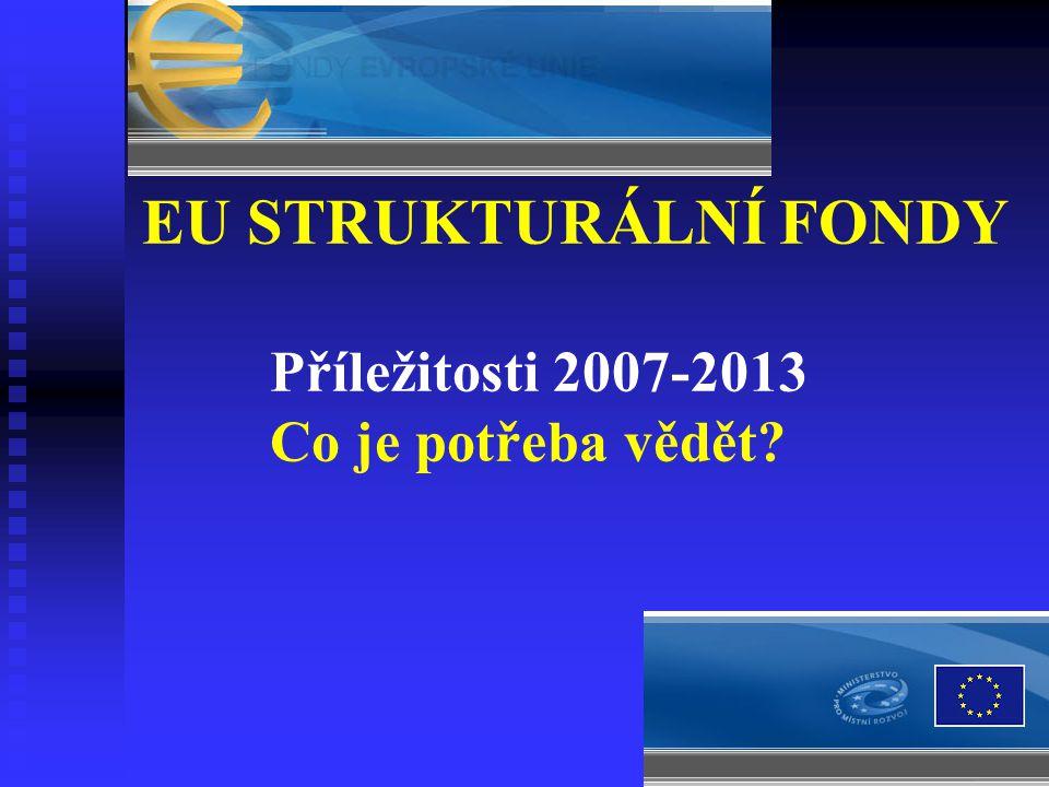 7 EU STRUKTURÁLNÍ FONDY Příležitosti 2007-2013 Co je potřeba vědět?