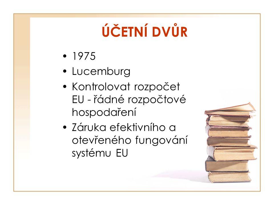 ÚČETNÍ DVŮR 1975 Lucemburg Kontrolovat rozpočet EU - řádné rozpočtové hospodaření Záruka efektivního a otevřeného fungování systému EU