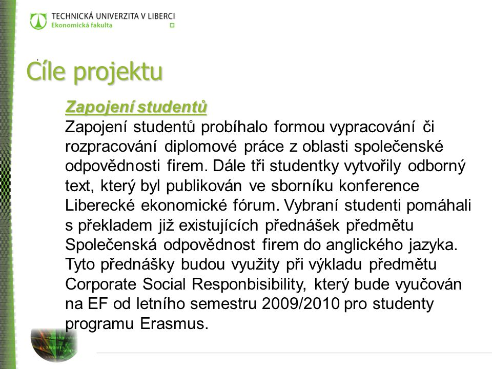 Cíle projektu Zapojení studentů Zapojení studentů probíhalo formou vypracování či rozpracování diplomové práce z oblasti společenské odpovědnosti firem.