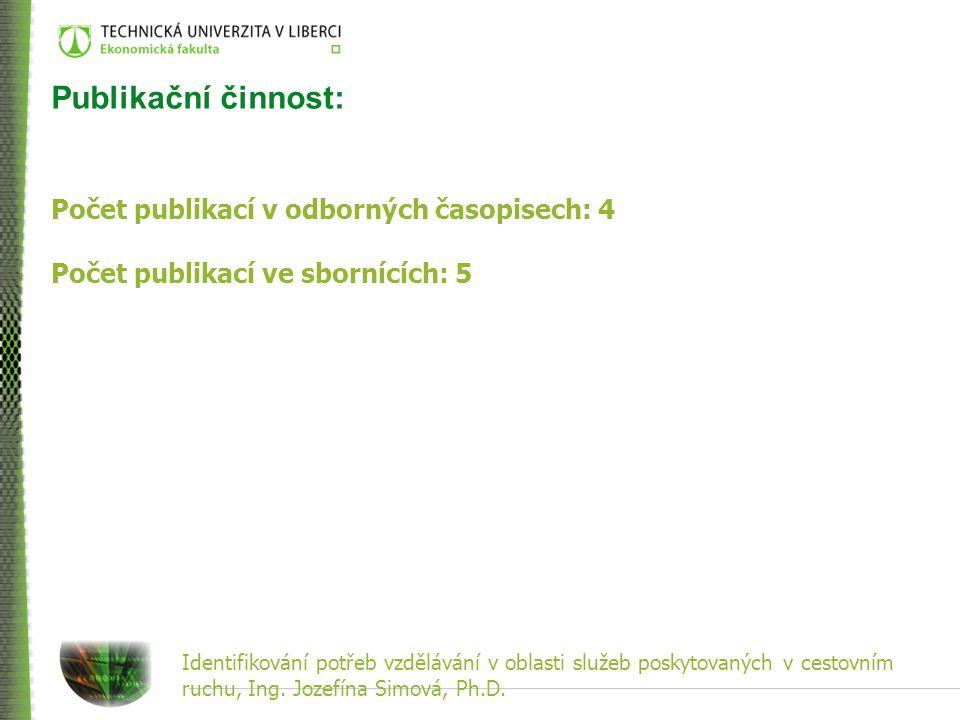 Identifikování potřeb vzdělávání v oblasti služeb poskytovaných v cestovním ruchu, Ing. Jozefína Simová, Ph.D. Publikační činnost: Počet publikací v o