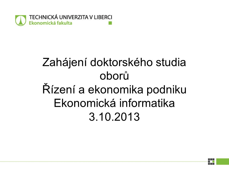 Zahájení doktorského studia oborů Řízení a ekonomika podniku Ekonomická informatika 3.10.2013