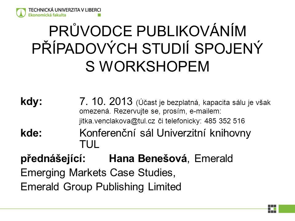 PRŮVODCE PUBLIKOVÁNÍM PŘÍPADOVÝCH STUDIÍ SPOJENÝ S WORKSHOPEM kdy: 7. 10. 2013 (Účast je bezplatná, kapacita sálu je však omezená. Rezervujte se, pros