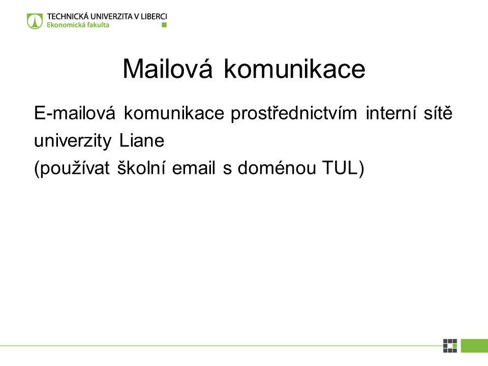 Mailová komunikace E-mailová komunikace prostřednictvím interní sítě univerzity Liane (používat školní email s doménou TUL)