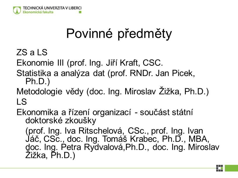 Povinné předměty ZS a LS Ekonomie III (prof. Ing. Jiří Kraft, CSC. Statistika a analýza dat (prof. RNDr. Jan Picek, Ph.D.) Metodologie vědy (doc. Ing.