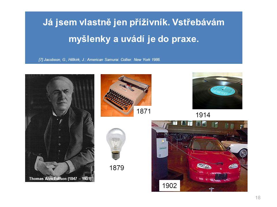18 Thomas Alva Edison (1847 – 1931) Já jsem vlastně jen příživník. Vstřebávám myšlenky a uvádí je do praxe. [7] Jacobson, G., Hillkirk, J.: American S