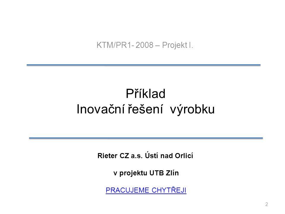 2 Příklad Inovační řešení výrobku Rieter CZ a.s. Ústí nad Orlicí v projektu UTB Zlín PRACUJEME CHYTŘEJI KTM/PR1- 2008 – Projekt I.