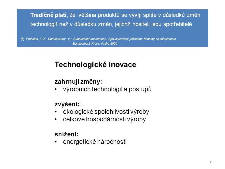 9 Technologické inovace zahrnují změny: výrobních technologií a postupů zvýšení: ekologické spolehlivosti výroby celkové hospodárnosti výroby snížení: